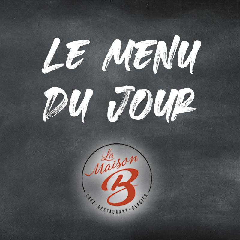 Le menu du jour - La Maison B