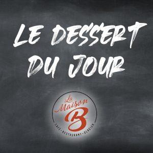 Dessert Du Jour | Restaurant La Maison B à Bourg en Bresse